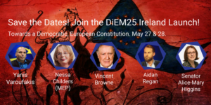 DiEM25 Ireland Launch @ The Complex (15 Little Green St, North City, Dublin 7, Ireland) & Tivoli Theatre (138 Francis St, Merchants Quay, Dublin 8, Ireland) | Dublin | County Dublin | Ireland
