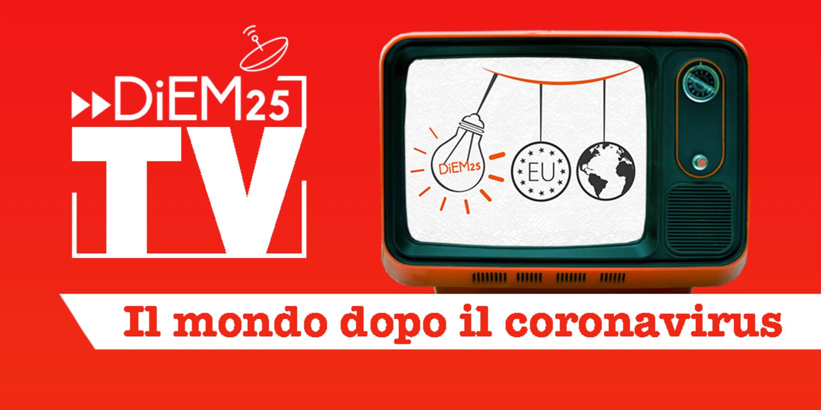 Il Mondo dopo il Coronavirus : DiEM25 lancia la serie TV online